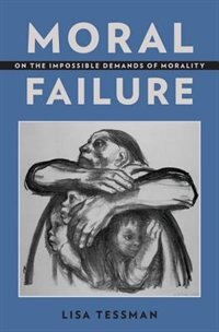 Book Moral Failure: On the Impossible Demands of Morality by Lisa Tessman