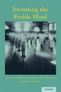 Book Inventing the Feeble Mind: A History of Intellectual Disability in the United States by James Trent