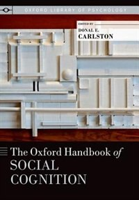 Book The Oxford Handbook of Social Cognition by Donal E. Carlston
