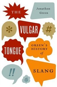 Book The Vulgar Tongue: Greens History of Slang by Jonathon Green