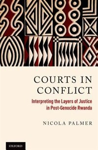 Book Courts in Conflict: Interpreting the Layers of Justice in Post-Genocide Rwanda by Nicola Palmer