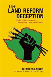 Book The Land Reform Deception: Political Opportunism in Zimbabwes Land Seizure Era by Charles Laurie
