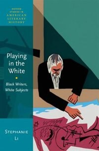 Book Playing in the White: Black Writers, White Subjects by Stephanie Li