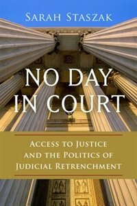 Book No Day in Court: Access to Justice and the Politics of Judicial Retrenchment by Sarah Staszak