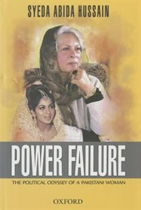 Book Power Failure: The Political Odyssey of a Pakistani Woman by Syeda Abida Hussain