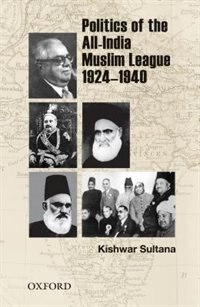 Book Politics of the All-India Muslim League 1924-1940 by Kishwar Sultana