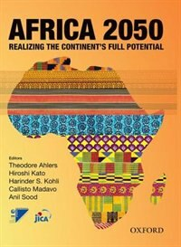 Book Africa 2050: Realizing the Continents Full Potential by Theodore Ahlers