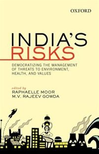 Book Indias Risks: Democratizing the Management of Threats to Environment, Health, and Values by Raphaelle Moor