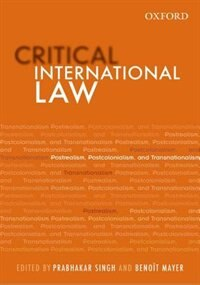 Book Critical International Law: Postrealism, Postcolonialism, and Transnationalism by Prabhakar Singh