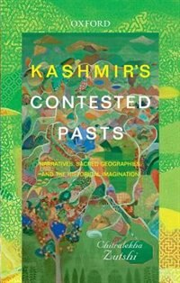 Book Kashmirs Contested Pasts: Narratives, Sacred Geographies, and the Historical Imagination by Chitralekha Zutshi