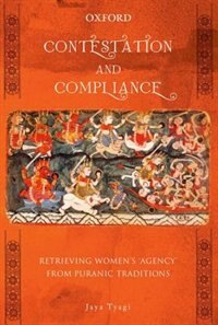 Book Contestation and Compliance: Retrieving Womens Agency from Puranic Traditions by Jaya Tyagi