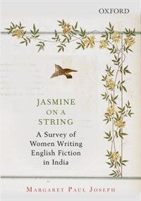 Book Jasmine on a String: A Survey of Women Writing English Fiction in India by Margaret Paul Joseph