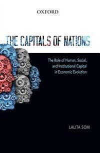 Book The Capitals of Nations: The Role of Human, Social, and Institutional Capital in Economic Evolution by Lalita Som