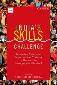 Book Indias Skills Challenge: Reforming Vocational Education and Training to Harness the Demographic… by Santosh Mehrotra