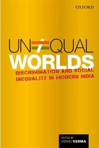 Book Unequal Worlds: Discrimination and Social Inequality in Modern India by Vidhu Verma