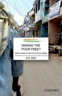 Book Making the Poor Free?: Indias Unique Identification Number by S. K. Das