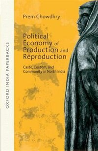Book Political Economy of Production and Reproduction: Caste, Custom, and Community in North India by Prem Chowdhry