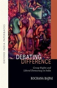 Book Debating Difference: Group Rights and Liberal Democracy in India by Rochana Bajpai