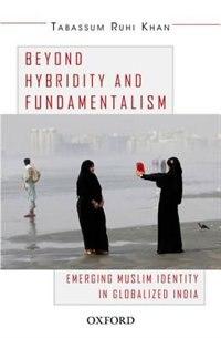 Book Beyond Hybridity and Fundamentalism: Emerging Muslim Identity in Globalized India by Tabassum Ruhi Khan