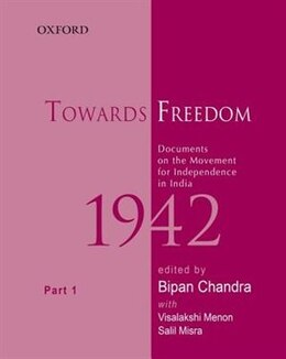 Book Towards Freedom, Documents on the Movement for Independence in India, 1942: Part 1 by Bipan Chandra
