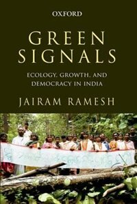 Book Green Signals: Ecology, Growth, and Democracy in India by Jairam Ramesh