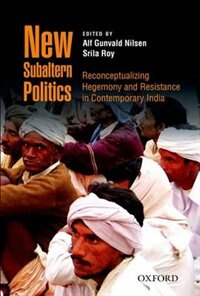 Book New Subaltern Politics: Reconceptualizing Hegemony and Resistance in Contemporary India by Alf Gunvald Nilsen