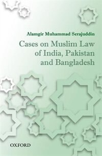 Book Cases on Muslim Law of India, Pakistan, and Bangladesh by Muhammad Alamgir Serajuddin