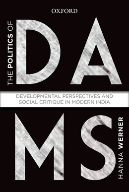 Book The Politics of Dams: Developmental Perspectives and Social Critique  in Modern India by Hanna Warner