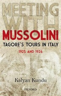 Book Meeting With Mussolini: Tagores Tour In Italy, 1925 and 1926 by Kalyan Kundu