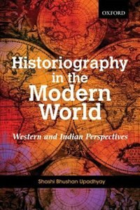 Book Historiography in the Modern World: Western and Indian Perspectives by Shashi Bhushan Upadhyay