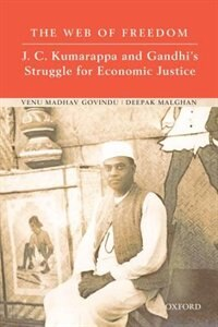 Book The Web of Freedom: J. C. Kumarappa and Gandhis Struggle for Economic Justice by Venu Madhav Govindu