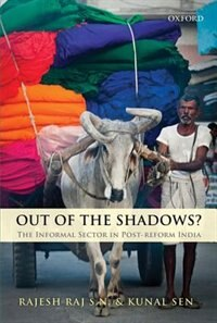 Book Out of the Shadows?: The Informal Sector in Post-Reform India by Rajesh S.N. Raj