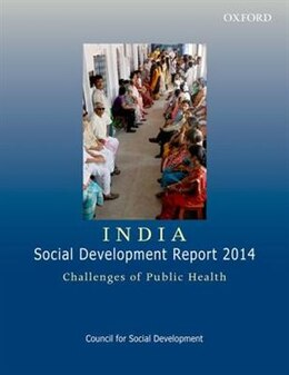 Book INDIA: SOCIAL DEVELOPMENT REPORT 2014: CHALLENGES OF PUBLIC HEALTH by Council for Social Development