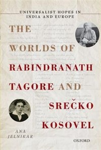 Book Universalist Hopes in India and Europe: The Worlds of Rabindranath Tagore and Srecko Kosovel by Ana Jelnikar