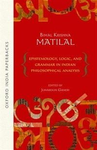 Book Epistemology, Logic and Grammar In Indian Philosophical Analysis by Bimal Krishna Matilal