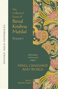 Mind, Language and World: The Collected Essays of Bimal Krishna Matilal Volume I