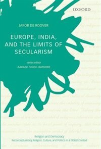 Book Europe, India, and the Limits of Secularism by Jakob De Roover