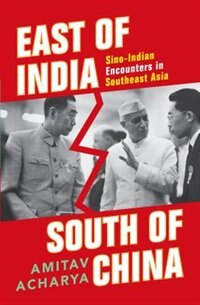 Book East of India, South of China: Sino-Indian Encounters in Southeast Asia by AMITAV ACHARYA