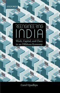Book Rebooting India: Reengineering India: Work, Capital, and Class in an Offshore Economy by Carol Upadhya