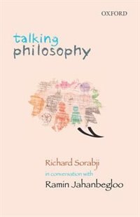 Book Talking Philosophy: Richard Sorabji in Conversation with Ramin Jahanbegloo by Ramin Jahanbegloo