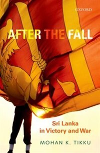 Book After the Fall: Sri Lanka in Victory and War by Mohan K. Tikku