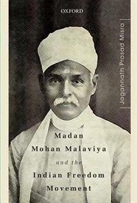 Book Madan Mohan Malaviya and the Indian Freedom Movement by Jagannath Prasad Misra