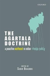 Book The Agartala Doctrine: A Proactive Northeast in Indian Foreign Policy by Subir Bhaumik