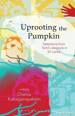 Book Uprooting the Pumpkin: Selections from Sri Lankan Tamil Literature, 1950-2012 by Chelva Kanaganayakam