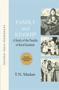 Book Family and Kinship: Study of the Pandits of Rural Kashmir (50th Anniversary Edition) by T. N. Madan