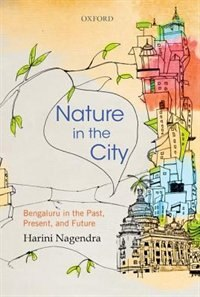 Book Nature in the City: Bengaluru in the Past, Present, and Future by Harini Nagendra
