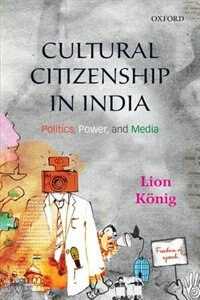 Book Cultural Citizenship in India: Politics, Power, and Media by Lion Konig