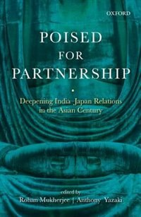 Book Poised for Partnership: Deepening India-Japan Relations in the Asian Century by Rohan Mukherjee