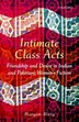 Intimate Class Acts: Friendship and Desire in Indian and Pakistani Womens Fiction by Maryam Mirza