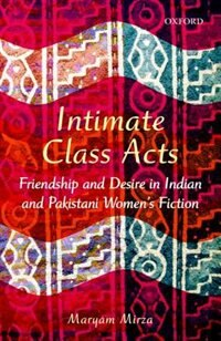 Book Intimate Class Acts: Friendship and Desire in Indian and Pakistani Womens Fiction by Maryam Mirza